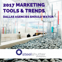 Dallas agencies should watch these marketing tools & trends in 2017